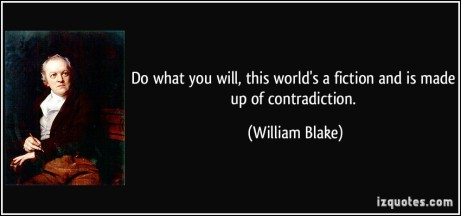 quote-do-what-you-will-this-world-s-a-fiction-and-is-made-up-of-contradiction-william-blake-18847